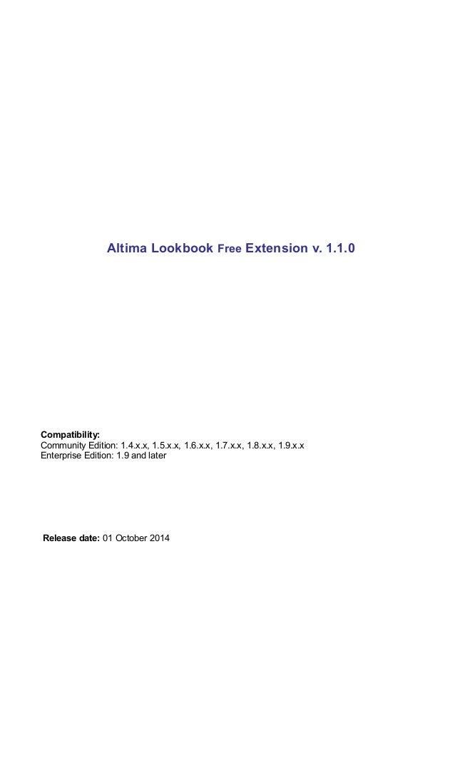 Altima Lookbook Free Extension v. 1.1.0  Compatibility:  Community Edition: 1.4.x.x, 1.5.x.x, 1.6.x.x, 1.7.x.x, 1.8.x.x, 1...