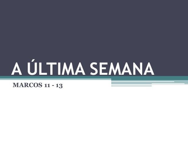 A ÚLTIMA SEMANA MARCOS 11 - 13
