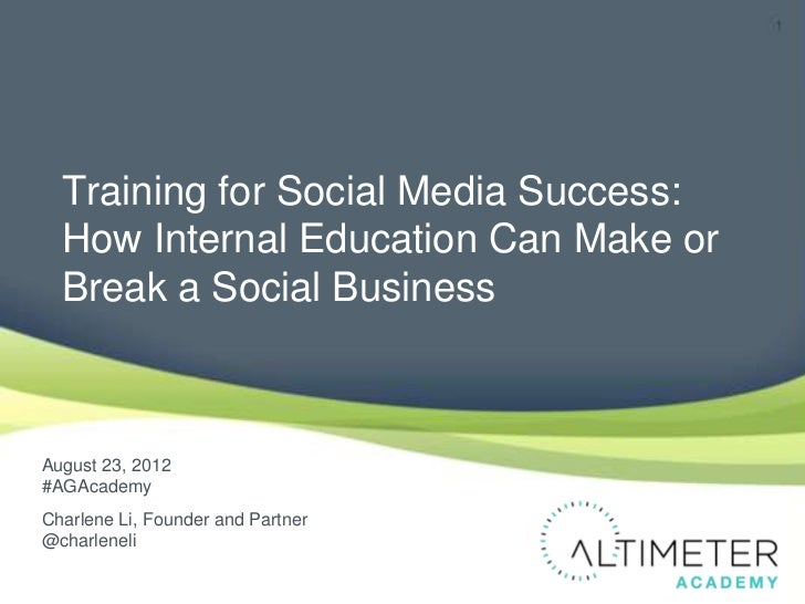 Training for Social Media Success:  How Internal Education Can Make or  Break a Social BusinessAugust 23, 2012#AGAcademyCh...