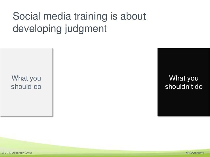 Social media training is about       developing judgment      What you                           What you      should do  ...