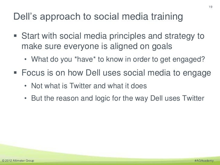 19       Dell's approach to social media training        Start with social media principles and strategy to         make ...