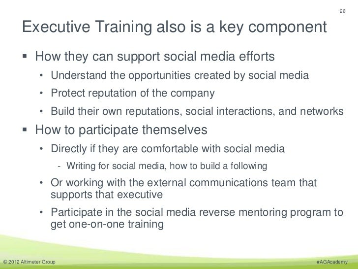 26       Executive Training also is a key component        How they can support social media efforts               • Unde...