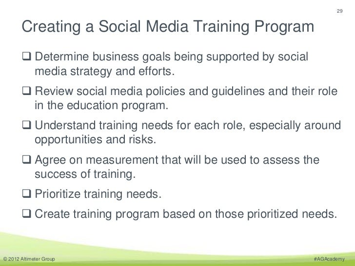 29       Creating a Social Media Training Program        Determine business goals being supported by social         media...
