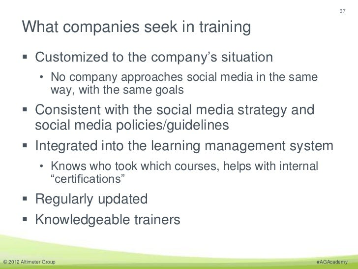 37       What companies seek in training        Customized to the company's situation               • No company approach...