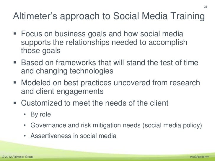 38       Altimeter's approach to Social Media Training        Focus on business goals and how social media         suppor...