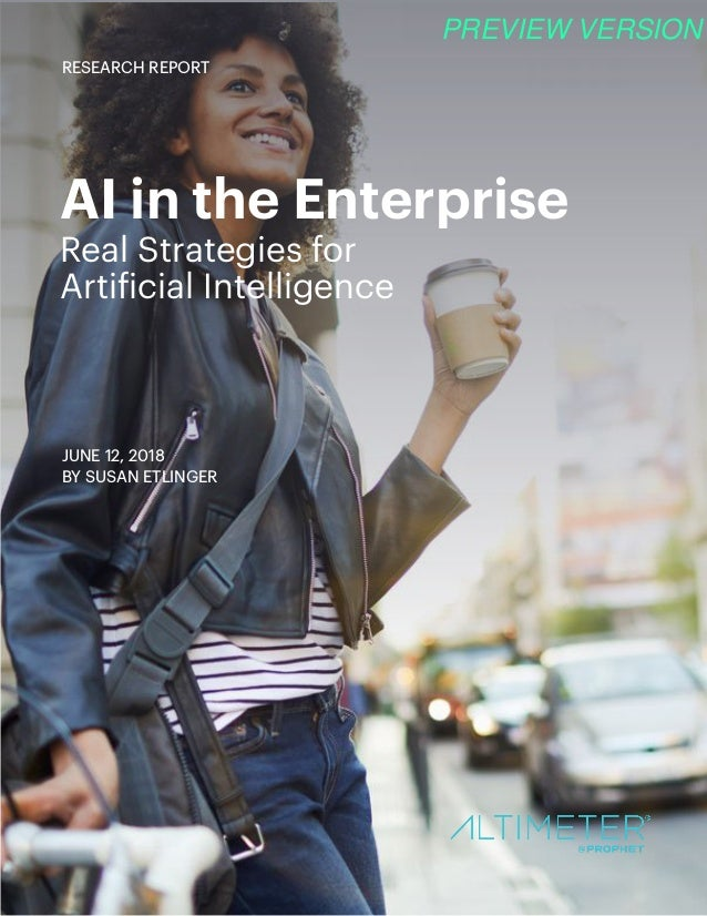 AI in the Enterprise Real Strategies for 					 Artificial Intelligence JUNE 12, 2018 BY SUSAN ETLINGER RESEARCH REPORT PRE...