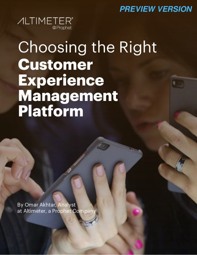 Choosing the Right Customer Experience Management Platform By Omar Akhtar, Analyst at Altimeter, a Prophet Company PREVIEW...