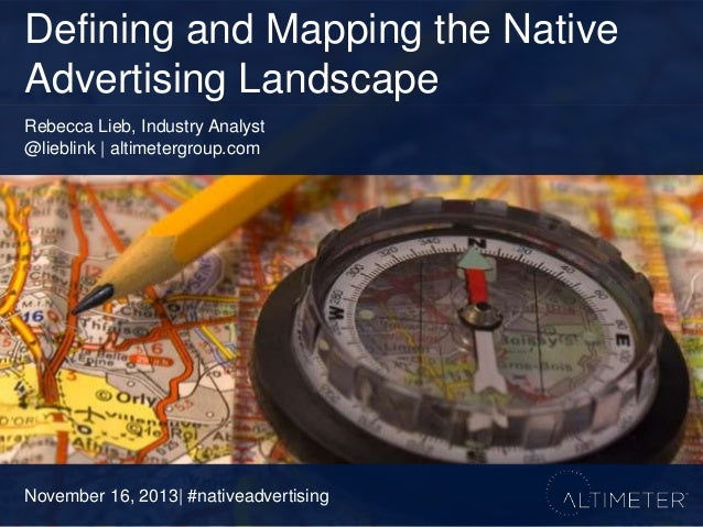 Defining and Mapping the Native Advertising Landscape Rebecca Lieb, Industry Analyst @lieblink | altimetergroup.com  Novem...