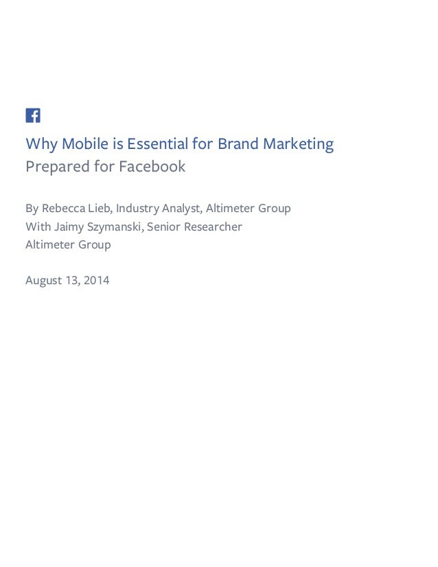 Why Mobile is Essential for Brand Marketing Prepared for Facebook By Rebecca Lieb, Industry Analyst, Altimeter Group With ...