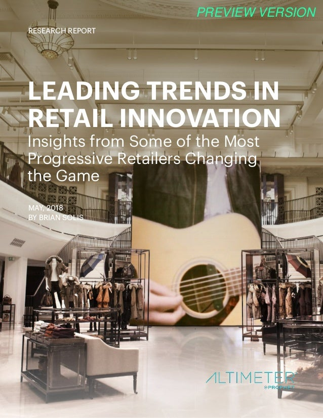 LEADING TRENDS IN RETAIL INNOVATION Insights from Some of the Most Progressive Retailers Changing the Game MAY, 2018 BY BR...
