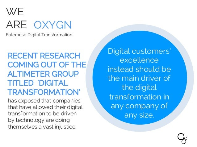 WE ARE OXYGN Enterprise Digital Transformation Digital customers' excellence instead should be the main driver of the digi...