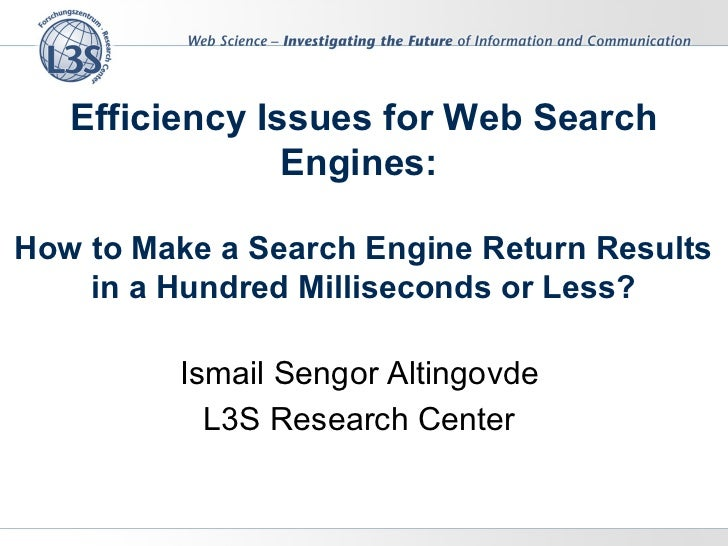 Efficiency Issues for Web Search                Engines:How to Make a Search Engine Return Results    in a Hundred Millise...