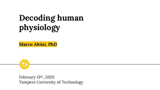 Decoding human physiology Marco Altini, PhD February 13th, 2020 Tampere University of Technology