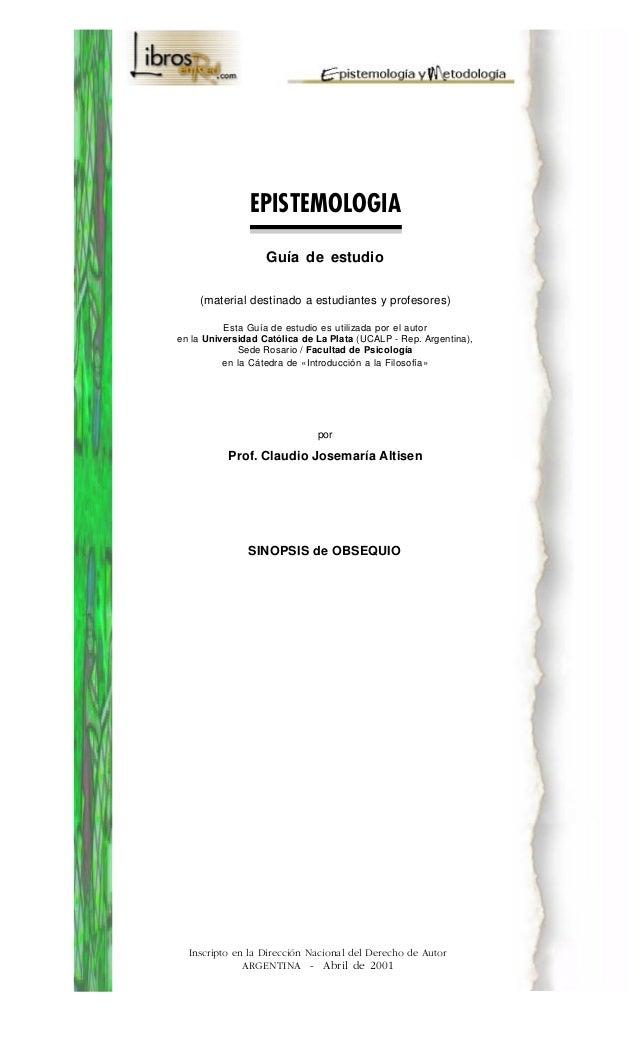 EPISTEMOLOGIA Guía de estudio (material destinado a estudiantes y profesores) Esta Guía de estudio es utilizada por el aut...