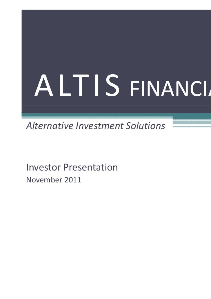 A LT I S FINANCIALAlternative Investment SolutionsInvestor PresentationNovember 2011