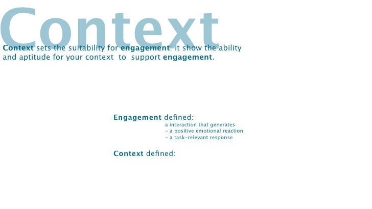 ContextContext sets the suitability for engagement: it show the abilityand aptitude for your context to support engagement...