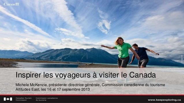 Inspirer les voyageurs à visiter le Canada Michele McKenzie, présidente-directrice générale, Commission canadienne du tour...