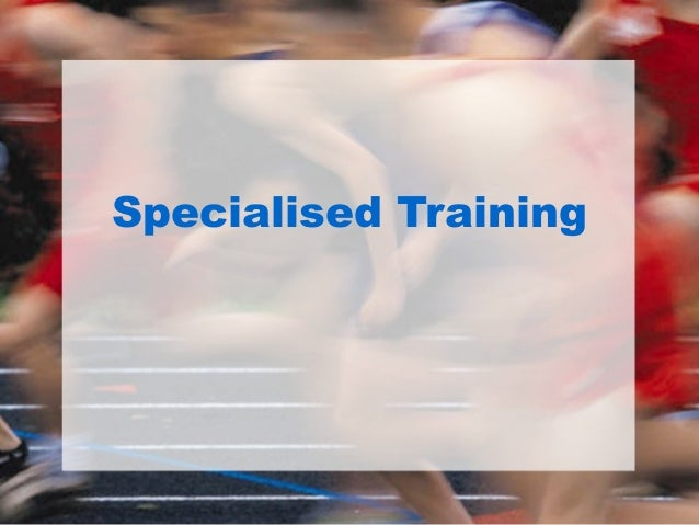 Specialised Training