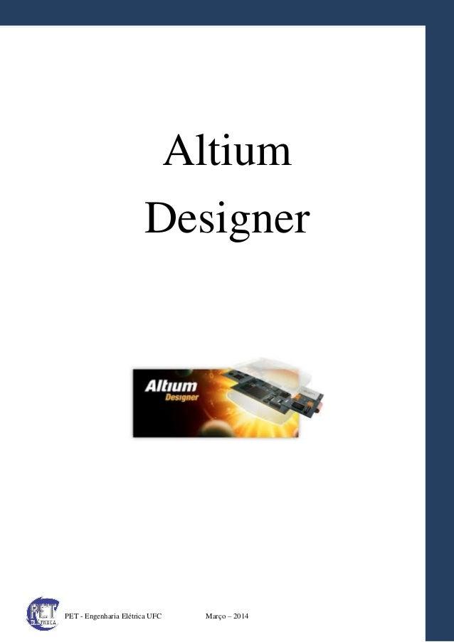 1 PET - Engenharia Elétrica UFC Março – 2014 Altium Designer