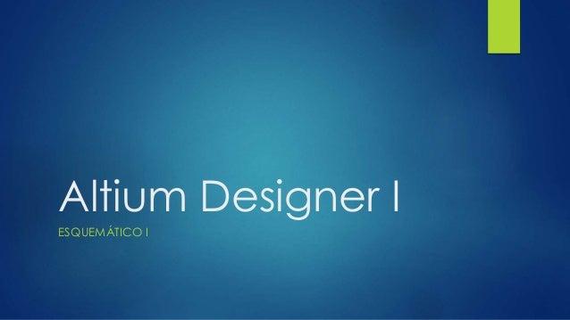 Altium Designer I ESQUEMÁTICO I