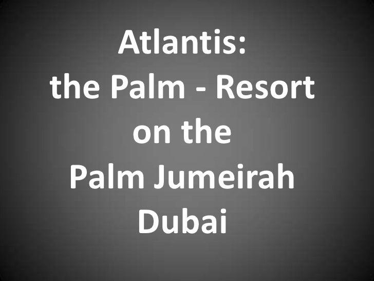 Atlantis: <br />the Palm - Resort <br />on the <br />Palm Jumeirah <br />Dubai<br />