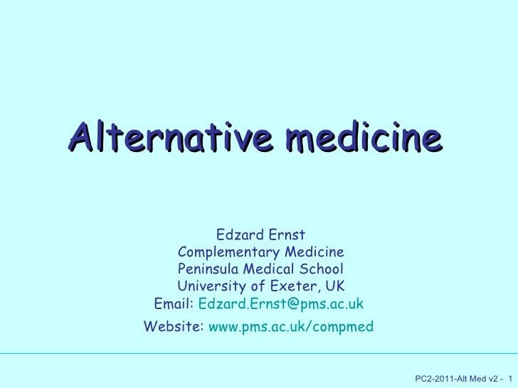 Alternative medicine Edzard Ernst Complementary Medicine Peninsula Medical School University of Exeter, UK Email:  [email_...