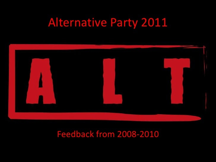 Alternative Party 2011<br />Feedback from 2008-2010<br />