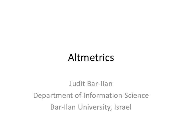 Altmetrics Judit Bar-Ilan Department of Information Science Bar-Ilan University, Israel