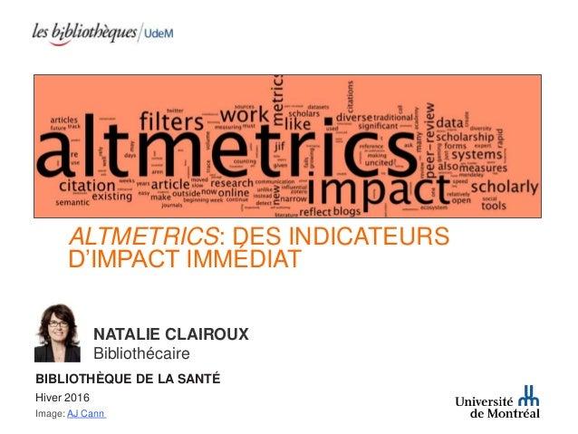 ALTMETRICS: DES INDICATEURS D'IMPACT IMMÉDIAT Image: AJ Cann NATALIE CLAIROUX Bibliothécaire BIBLIOTHÈQUE DE LA SANTÉ Hive...