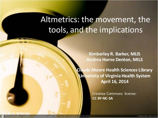 Altmetrics: the movement, the tools, and the implications Kimberley R. Barker, MLIS Andrea Horne Denton, MILS Claude Moore...