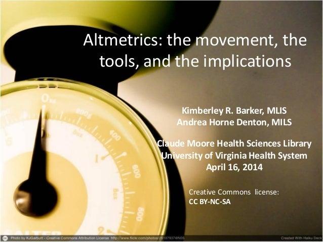 Altmetrics: the movement, the tools, and the implications Kimberley R. Barker, MLIS Andrea Horne Denton, MILS Claude Moore...