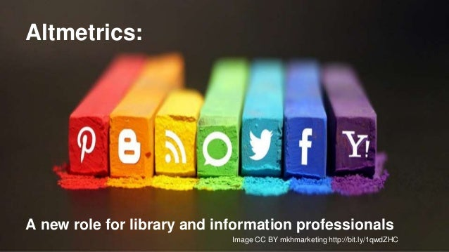 Altmetrics:  A new role for library and information professionals  Image CC BY mkhmarketing http://bit.ly/1qwdZHC