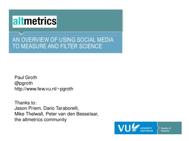 AN OVERVIEW OF USING SOCIAL MEDIATO MEASURE AND FILTER SCIENCEPaul Groth@pgrothhttp://www.few.vu.nl/~pgrothThanks to:Jason...