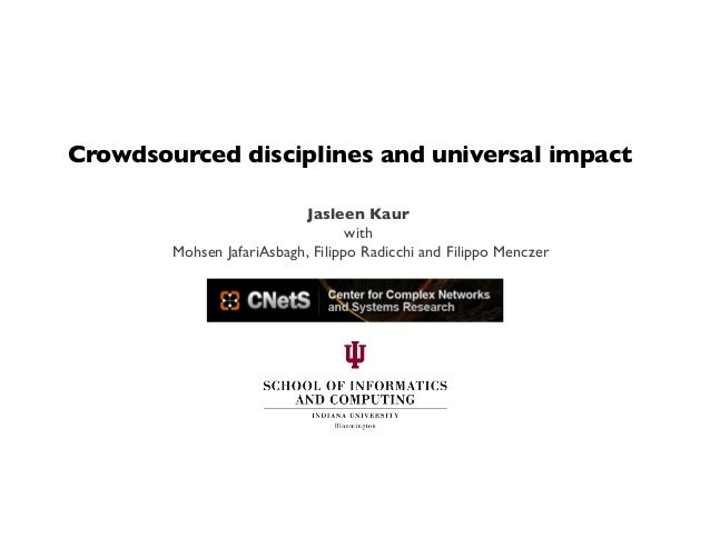 Jasleen Kaur  with  Mohsen JafariAsbagh, Filippo Radicchi and Filippo Menczer  Crowdsourced disciplines and universal i...