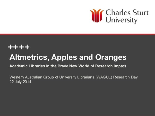DIVISION OF LIBRARY SERVICES Altmetrics, Apples and Oranges Academic Libraries in the Brave New World of Research Impact W...