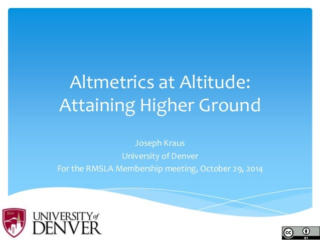 Altmetrics at Altitude: Attaining Higher Ground  Joseph Kraus  University of Denver  For the RMSLA Membership meeting, Oct...