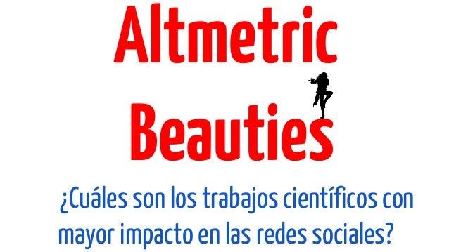 Altmetric Beauties ¿Cuáles son los trabajos científicos con mayor impacto en las redes sociales?