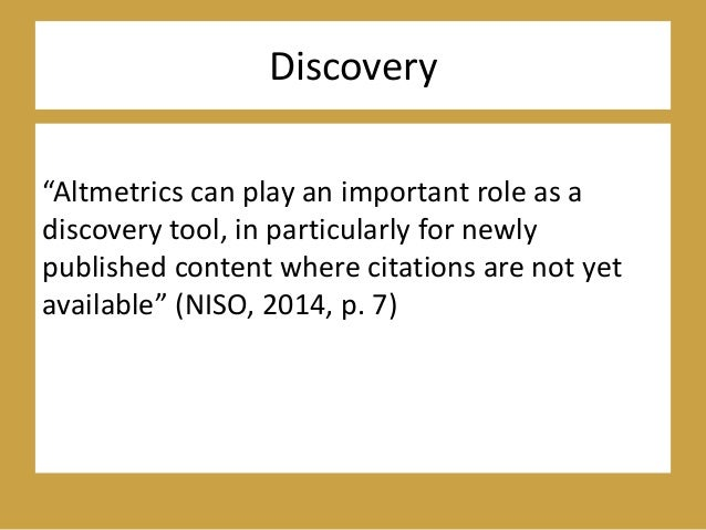 """Discovery """"Altmetrics can play an important role as a discovery tool, in particularly for newly published content where ci..."""