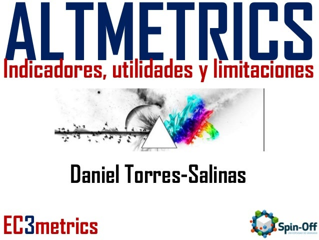 ALTMETRICS  Indicadores, utilidades y limitaciones  Daniel Torres-Salinas EC3metrics
