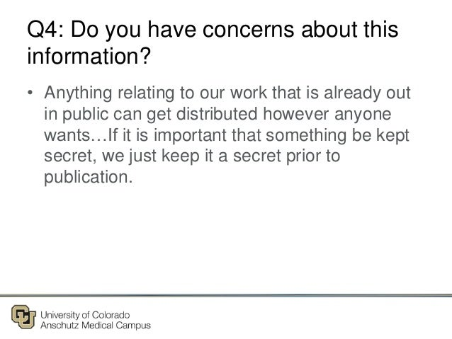 Q4: Do you have concerns about this information? • Anything relating to our work that is already out in public can get dis...