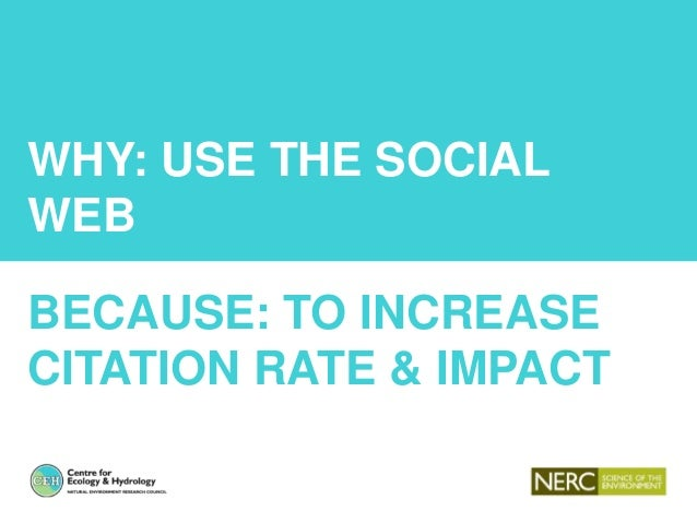 WHY: USE THE SOCIAL WEB BECAUSE: TO INCREASE CITATION RATE & IMPACT