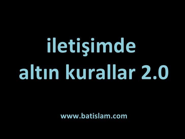 iletişimde  altın kurallar 2.0 www.batislam.com