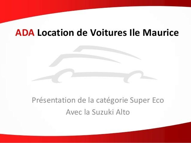 ADA Location de Voitures Ile Maurice Présentation de la catégorie Super Eco Avec la Suzuki Alto