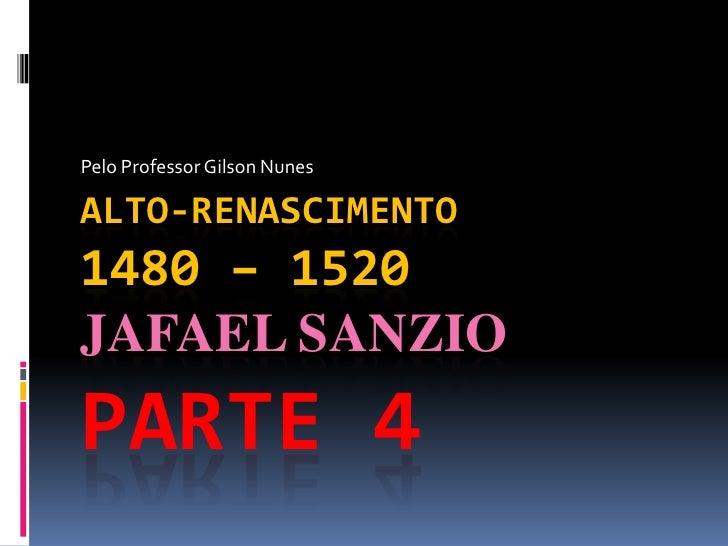 Pelo Professor Gilson Nunes<br />Alto-Renascimento1480 – 1520 jafaelSanzioParte 4<br />