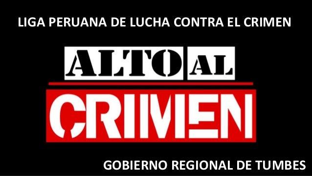 LIGA PERUANA DE LUCHA CONTRA EL CRIMEN GOBIERNO REGIONAL DE TUMBES