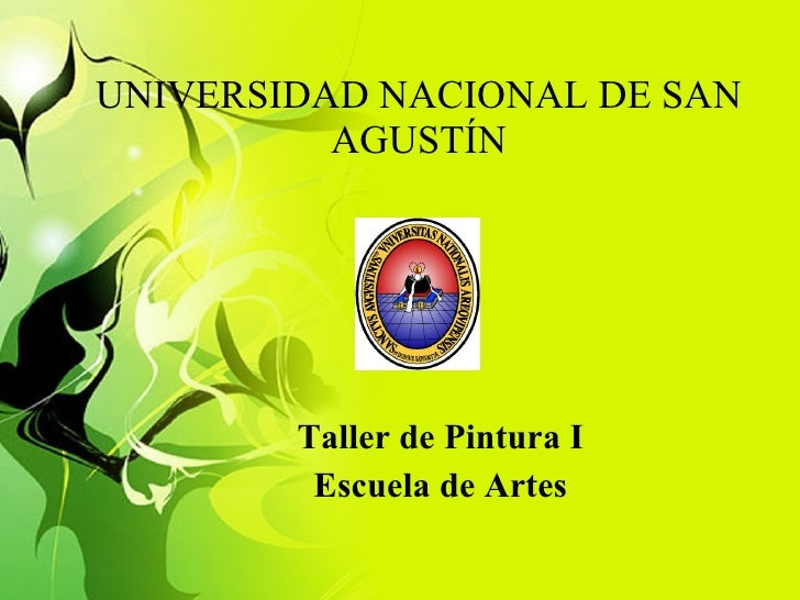 UNIVERSIDAD NACIONAL DE SAN AGUSTÍN Taller de Pintura I Escuela de Artes