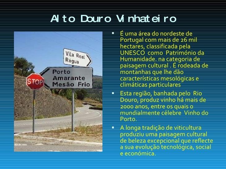 Alto Douro Vinhateiro <ul><li>É uma área do nordeste de Portugal com mais de 26 mil hectares, classificada pela UNESCO  co...