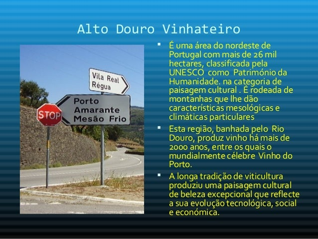 Alto Douro Vinhateiro           É uma área do nordeste de            Portugal com mais de 26 mil            hectares, cla...