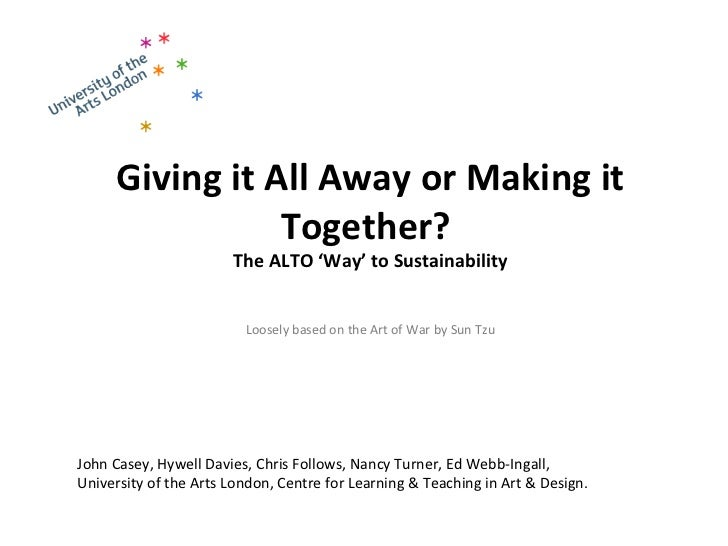 Giving it All Away or Making it Together?  The ALTO 'Way' to Sustainability Loosely based on the Art of War by Sun Tzu Joh...