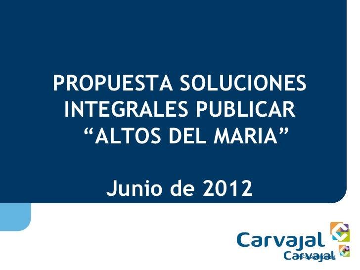 """PROPUESTA SOLUCIONES INTEGRALES PUBLICAR   """"ALTOS DEL MARIA""""    Junio de 2012"""
